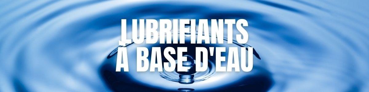 Lubrifiants à base d'eau | Compatibles Préservatifs et Sextoys