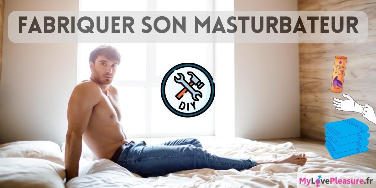 Comment fabriquer son masturbateur maison ?