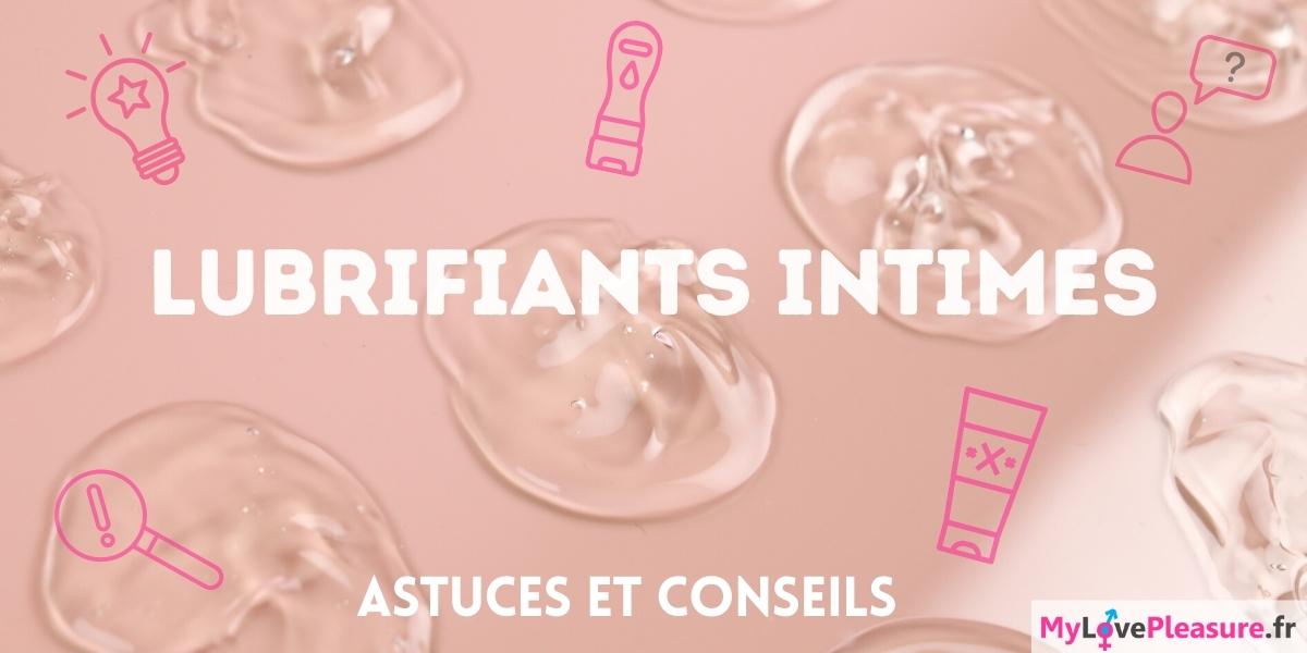 Astuces et conseils d'utilisation des lubrifiants intimes